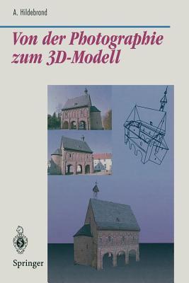 Von Der Photographie Zum 3D-Modell: Bestimmung Computergraphischer Beschreibungsattribute Fa1/4r Reale 3D-Objekte Mittels Analyse Von 2D-Rasterbildern 9783540615972