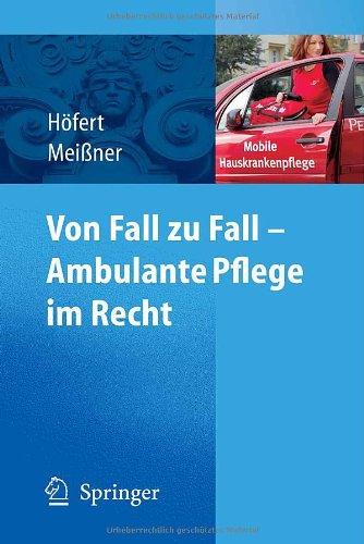 Von Fall Zu Fall - Ambulante Pflege Im Recht: Rechtsfragen in Der Ambulanten Pflege Von A-Z 9783540755982