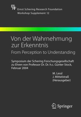 Von der Wahrnehmung Zur Erkenntnis - From Perception To Understanding: Symposium der Schering Forschungsgesellschaft Zu Ehren Von Prof. Dr. Dr. H.C. G 9783540240600