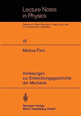Vorlesungen Zur Entwicklungsgeschichte Der Mechanik 9783540059073
