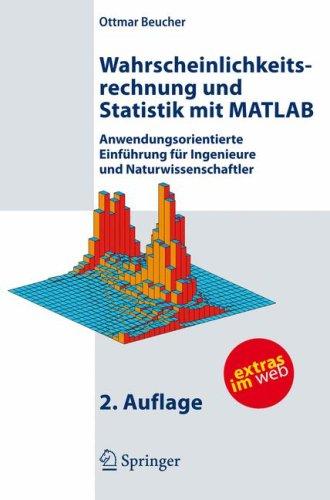 Wahrscheinlichkeitsrechnung Und Statistik Mit MATLAB: Anwendungsorientierte Einfahrung Fur Ingenieure Und Naturwissenschaftler 9783540721550