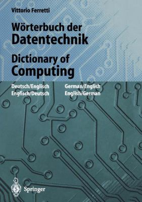 Warterbuch Der Datentechnik/Dictionary of Computing: Deutsch-Englisch / Englisch-Deutsch. German-English / English-German 9783540608646