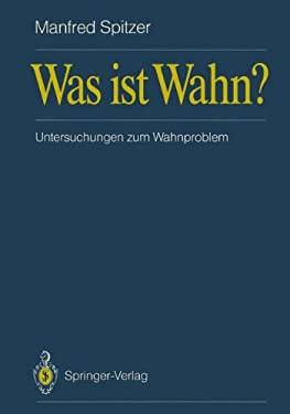 Was Ist Wahn?: Untersuchungen Zum Wahnproblem 9783540510727