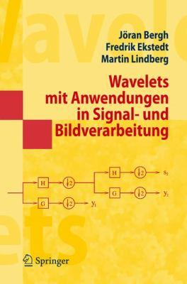 Wavelets Mit Anwendungen In Signal- Und Bildbearbeitung 9783540490111