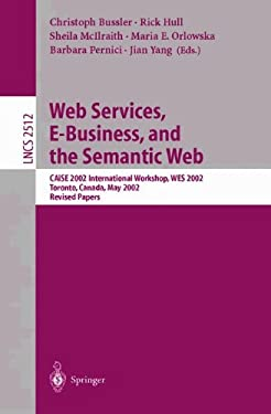 Web Services, E-Business, and the Semantic Web: Caise 2002 International Workshop, Wes 2002, Toronto, Canada, May 27-28, 2002, Revised Papers 9783540001980