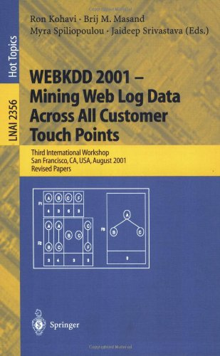Webkdd 2001 - Mining Web Log Data Across All Customers Touch Points: Third International Workshop, San Francisco, CA, USA, August 26, 2001, Revised Pa 9783540439691