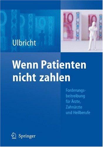 Wenn Patienten Nicht Zahlen: Forderungsbeitreibung Fur Rzte, Zahn Rzte Und Heiluber Ufe 9783540794813