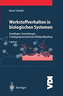 Werkstoffverhalten in Biologischen Systemen: Grundlagen, Anwendungen, Sch Digungsmechanismen, Werkstoffpr Fung 9783540654063
