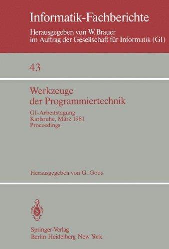 Werkzeuge Der Programmiertechnik: GI-Arbeitstagung Karlsruhe, 16. 17. M Rz 1981. Proceedings 9783540107255