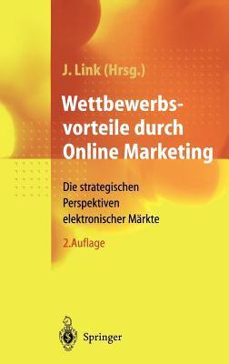 Wettbewerbsvorteile Durch Online Marketing: Die Strategischen Perspektiven Elektronischer M Rkte 9783540670728