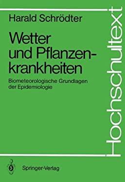 Wetter Und Pflanzenkrankheiten: Biometeorologische Grundlagen Der Epidemiologie 9783540179207