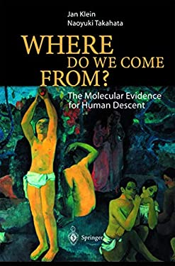 Where Do We Come From?: The Molecular Evidence for Human Descent 9783540425649