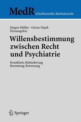 Willensbestimmung Zwischen Recht Und Psychiatrie: Krankheit, Behinderung, Berentung, Betreuung 9783540259220
