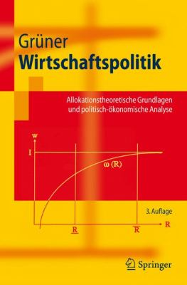 Wirtschaftspolitik: Allokationstheoretische Grundlagen Und Politisch-Okonomische Analyse 9783540757962