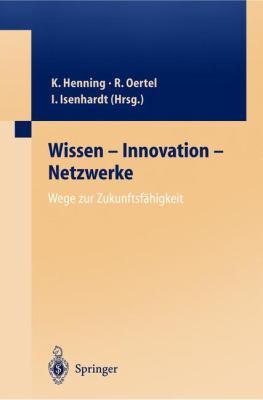 Wissen - Innovation - Netzwerke. Wege Zur Zukunftsf Higkeit 9783540006688