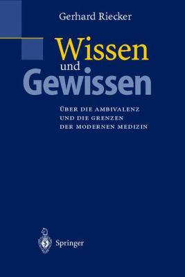 Wissen Und Gewissen: Ber Die Ambivalenz Und Die Grenzen Der Modernen Medizin 9783540670896