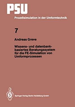 Wissens- Und Datenbankbasiertes Beratungssystem Fa1/4r Die Fe-Simulation Von Umformprozessen 9783540585145