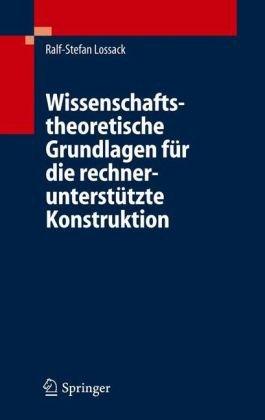 Wissenschaftstheoretische Grundlagen Fur Die Rechnerunterst Tzte Konstruktion 9783540296379