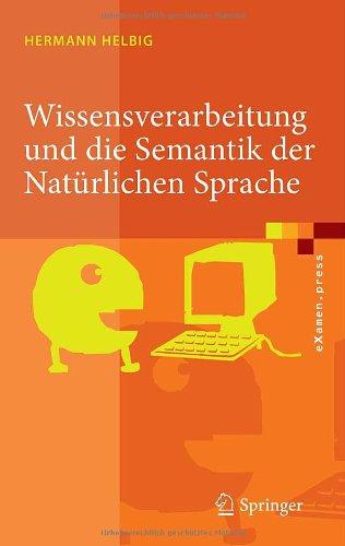 Wissensverarbeitung Und Die Semantik Der Nat Rlichen Sprache: Wissensrepr Sentation Mit Multinet 9783540762768