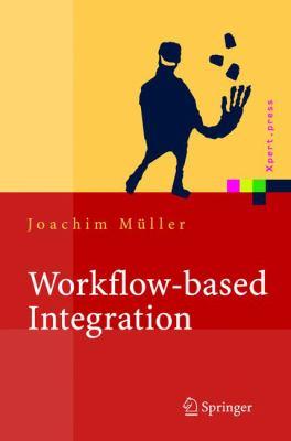 Workflow-Based Integration: Grundlagen, Technologien, Management 9783540204398