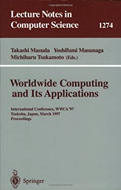 Worldwide Computing and Its Applications: International Conference, Wwca '97, Tsukuba, Japan, March 10-11, 1997 Proceedings. 9783540633433