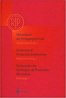 Worterbuch Der Fertigungstechnik. Dictionary of Production Engineering. Dictionnaire Des Techniques de Production Mechanique Vol.I/1: Umformtechnik 1/ 9783540608639