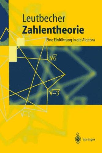 Zahlentheorie: Eine Einf Hrung in Die Algebra 9783540587910