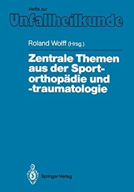 Zentrale Themen Aus Der Sportorthopadie Und -Traumatologie: Symposium Anlaalich Der Verabschiedung Von G. Friedebold, Berlin, 25.-26.Marz 1988 9783540513254