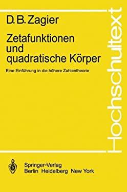 Zetafunktionen Und Quadratische Korper: Eine Einfuhrung In die Hohere Zahlentheorie 9783540106036