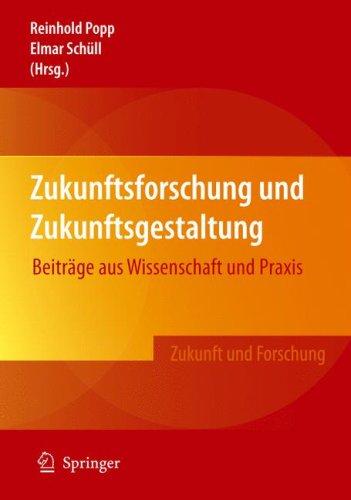 Zukunftsforschung Und Zukunftsgestaltung: Beitr GE Aus Wissenschaft Und Praxis 9783540785637