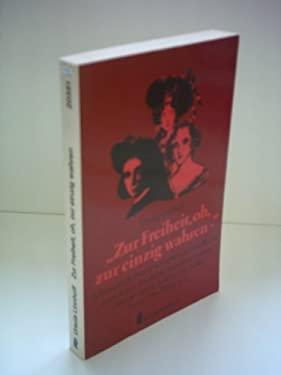 Zur Freiheit, oh, zur einzig wahren. Schreibende Frauen kmpfen um ihre Rechte - Luise Aston, Mathilde Franziska Anneke, George Sand, Bettina