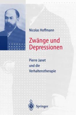 Zwange Und Depressionen: Pierre Janet Und Die Verhaltenstherapie 9783540637400