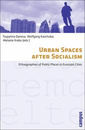 Urban Spaces After Socialism: Ethnographies of Public Places in Eurasian Cities