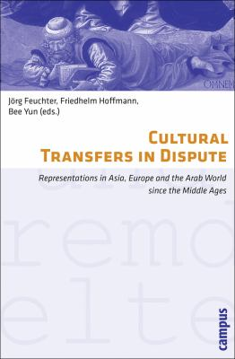 Cultural Transfers in Dispute: Representations in Asia, Europe and the Arab World Since the Middle Ages 9783593394046