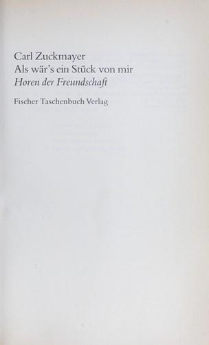 Als wr's ein Stck von mir. Horen der Freundschaft. - Carl Zuckmayer