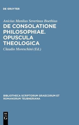 Boethius: de Consolatione Philosophiae: Opuscula Theologica 9783598712784