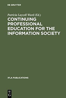 Continuing Professional Education for the Information Society: The Fifth World Conference on Continuing Professional Education for the Library and Inf 9783598218309
