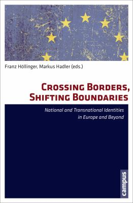 Crossing Borders, Shifting Boundaries: National and Transnational Identities in Europe and Beyond 9783593396125