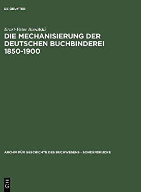 Die Mechanisierung Der Deutschen Buchbinderei 1850-1900 9783598248917