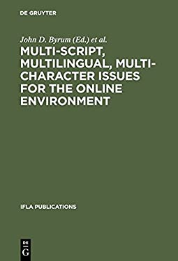 Multi-Script, Multilingual, Multi-Character Issues for the Online Environment: Proceedings of a Workshop Sponsored by the Ifla Section on Cataloguing, 9783598218149