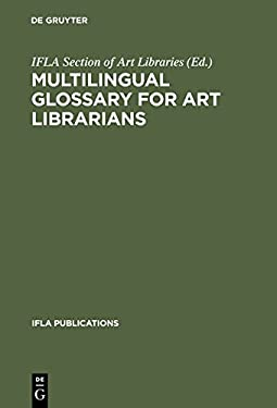 Multilingual Glossary for Art Librarians: English with Indexes in Dutch, French, German, Italien, Spanish and Swedish 2nd Revised and Enlarged Edition 9783598218026