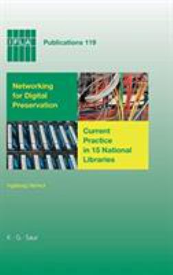 Networking for Digital Preservation: Current Practice in 15 National Libraries 9783598218477