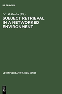 Subject Retrieval in a Networked World: Proceedings of the Ifla Satellite Meeting Held in Dublin, Oh,14-16 August 2001 and Sponsored by the Ifla Class 9783598116346