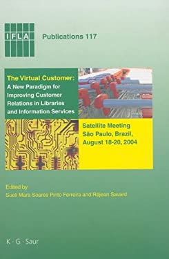 The Virtual Customer: A New Paradigm for Improving Customer Relations in Libraries and Information Services 9783598218453