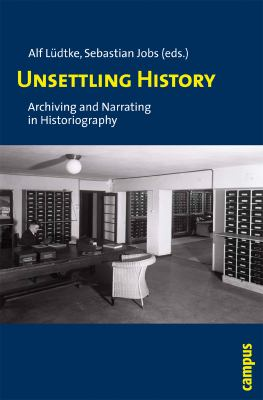 Unsettling History: Archiving and Narrating in Historiography 9783593388182