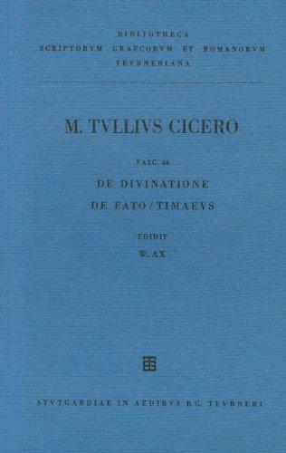 M. Tulli Ciceronis Scripta Quae Manserunt Omnia: Fasc. 46 de Divinatione. de Fato.Timaeus 9783598712227