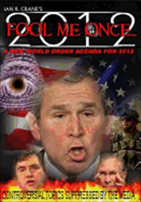 Fool Me Once: New World Order Agenda for 2012