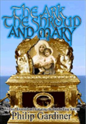 The Ark, the Shroud & Mary: Gateway Into a Quantum World