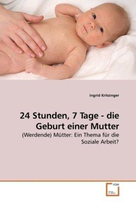 24 Stunden, 7 Tage - Die Geburt Einer Mutter 9783639239836