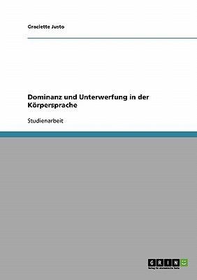 Dominanz Und Unterwerfung in Der K Rpersprache 9783638661515
